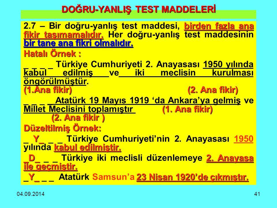 04.09.201441 DOĞRU-YANLIŞ TEST MADDELERİ birden fazla ana fikir taşımamalıdır. bir tane ana fikri olmalıdır. 2.7 – Bir doğru-yanlış test maddesi, bird