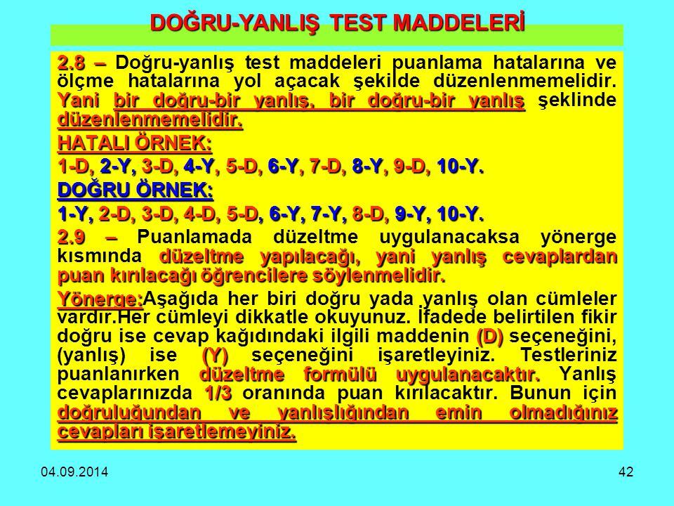 04.09.201442 DOĞRU-YANLIŞ TEST MADDELERİ 2.8 – Yani bir doğru-bir yanlış, bir doğru-bir yanlış düzenlenmemelidir. 2.8 – Doğru-yanlış test maddeleri pu