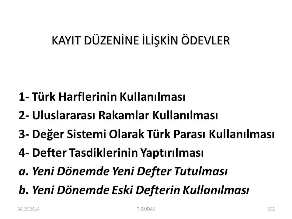 KAYIT DÜZENİNE İLİŞKİN ÖDEVLER KAYIT DÜZENİNE İLİŞKİN ÖDEVLER 1- Türk Harflerinin Kullanılması 2- Uluslararası Rakamlar Kullanılması 3- Değer Sistemi Olarak Türk Parası Kullanılması 4- Defter Tasdiklerinin Yaptırılması a.