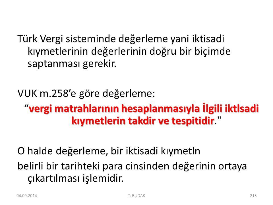 Türk Vergi sisteminde değerleme yani iktisadi kıymetlerinin değerlerinin doğru bir biçimde saptanması gerekir.