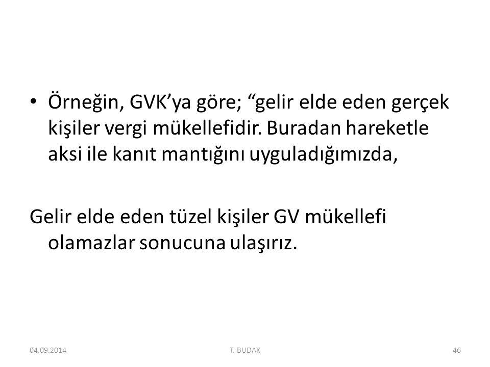 Örneğin, GVK'ya göre; gelir elde eden gerçek kişiler vergi mükellefidir.