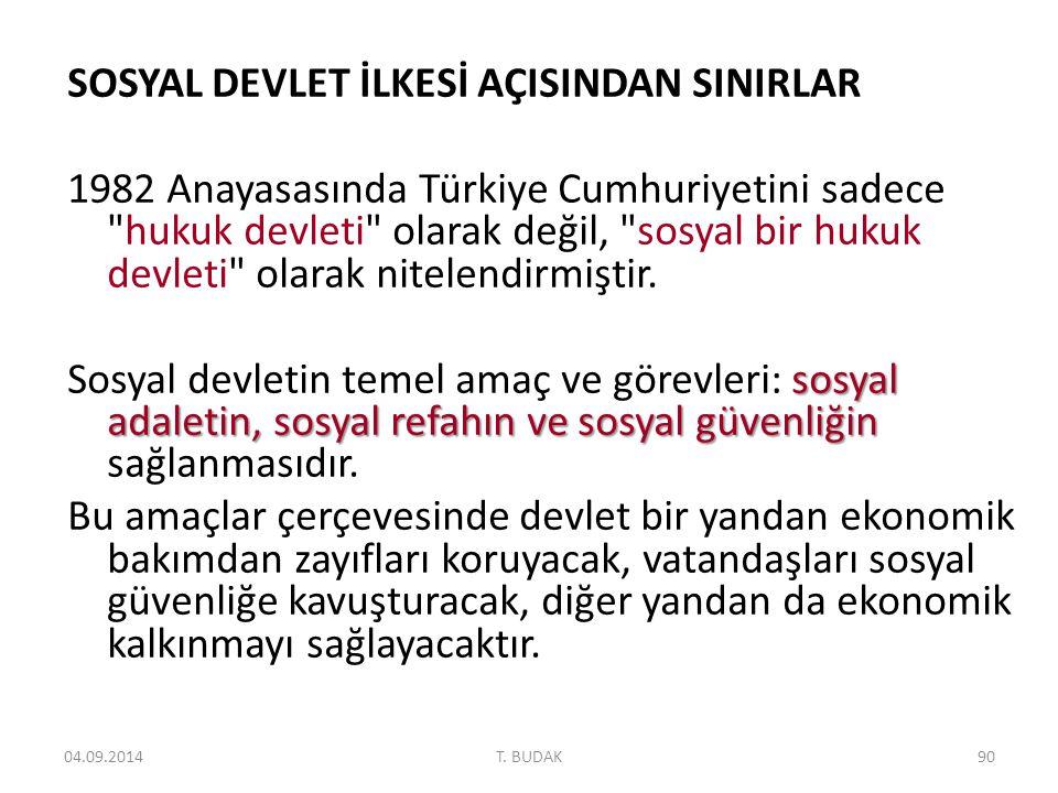 SOSYAL DEVLET İLKESİ AÇISINDAN SINIRLAR 1982 Anayasasında Türkiye Cumhuriyetini sadece hukuk devleti olarak değil, sosyal bir hukuk devleti olarak nitelendirmiştir.