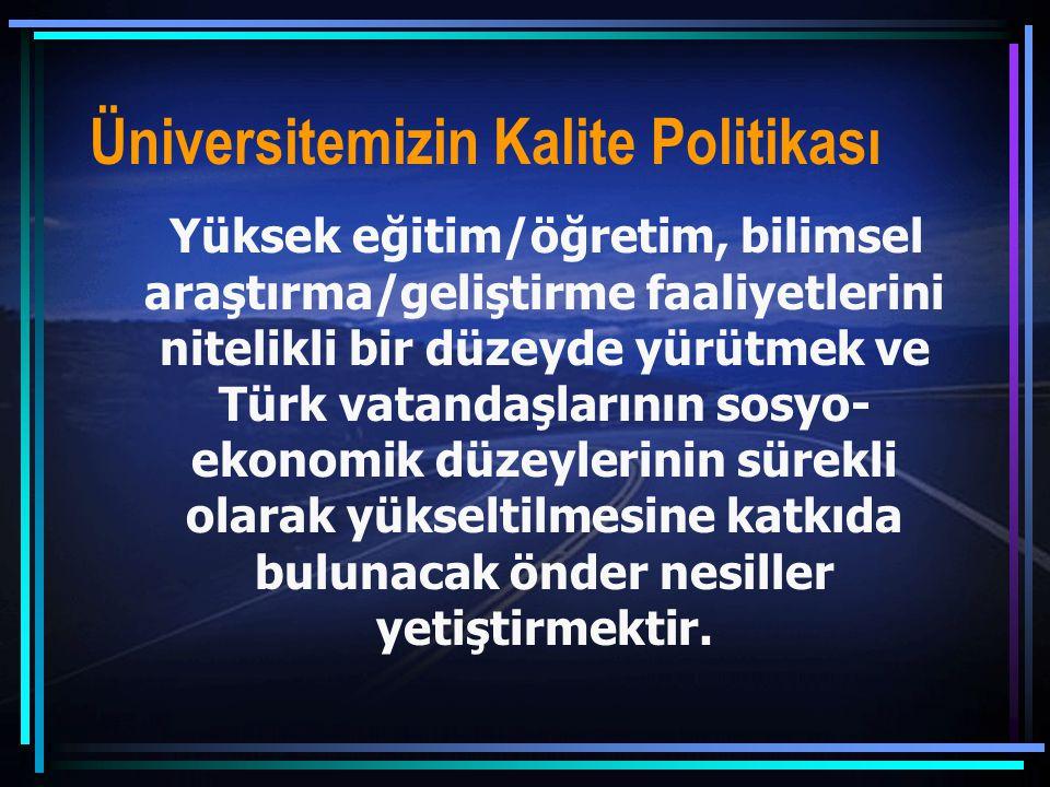 Üniversitemizin Kalite Politikası Yüksek eğitim/öğretim, bilimsel araştırma/geliştirme faaliyetlerini nitelikli bir düzeyde yürütmek ve Türk vatandaşl