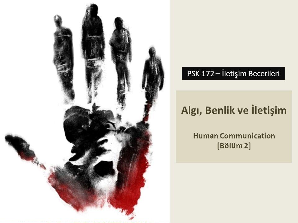 Algı, Benlik ve İletişim Human Communication [Bölüm 2] PSK 172 – İletişim Becerileri