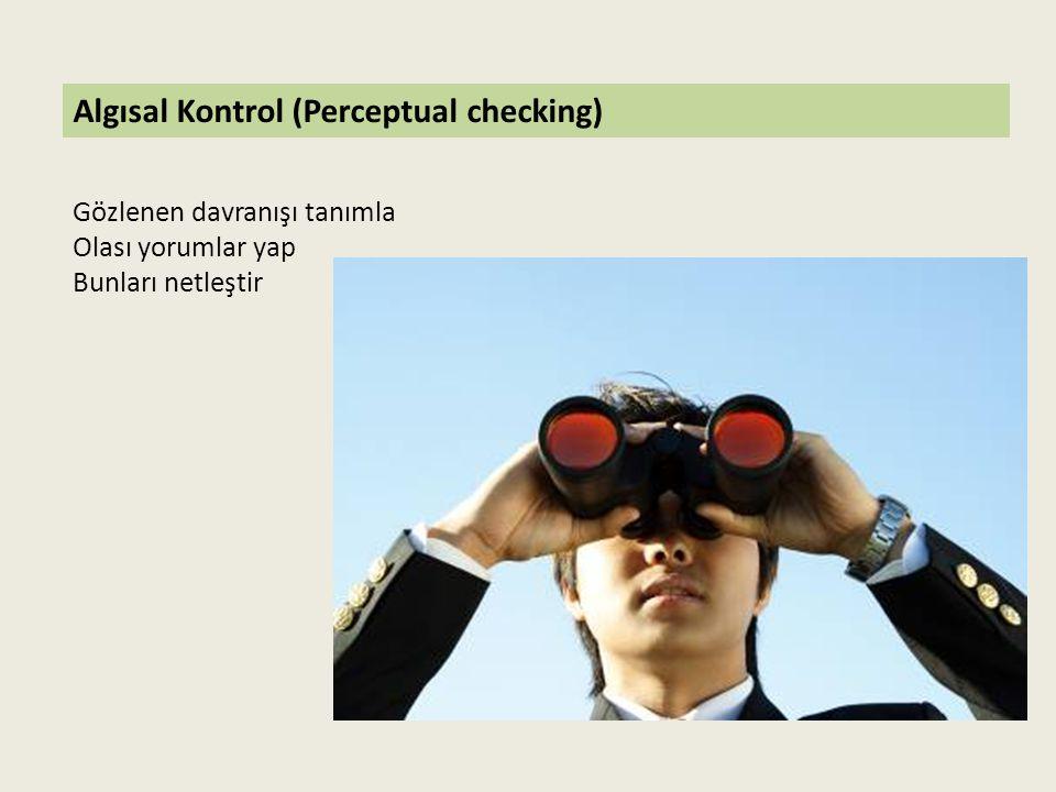 Algısal Kontrol (Perceptual checking) Gözlenen davranışı tanımla Olası yorumlar yap Bunları netleştir