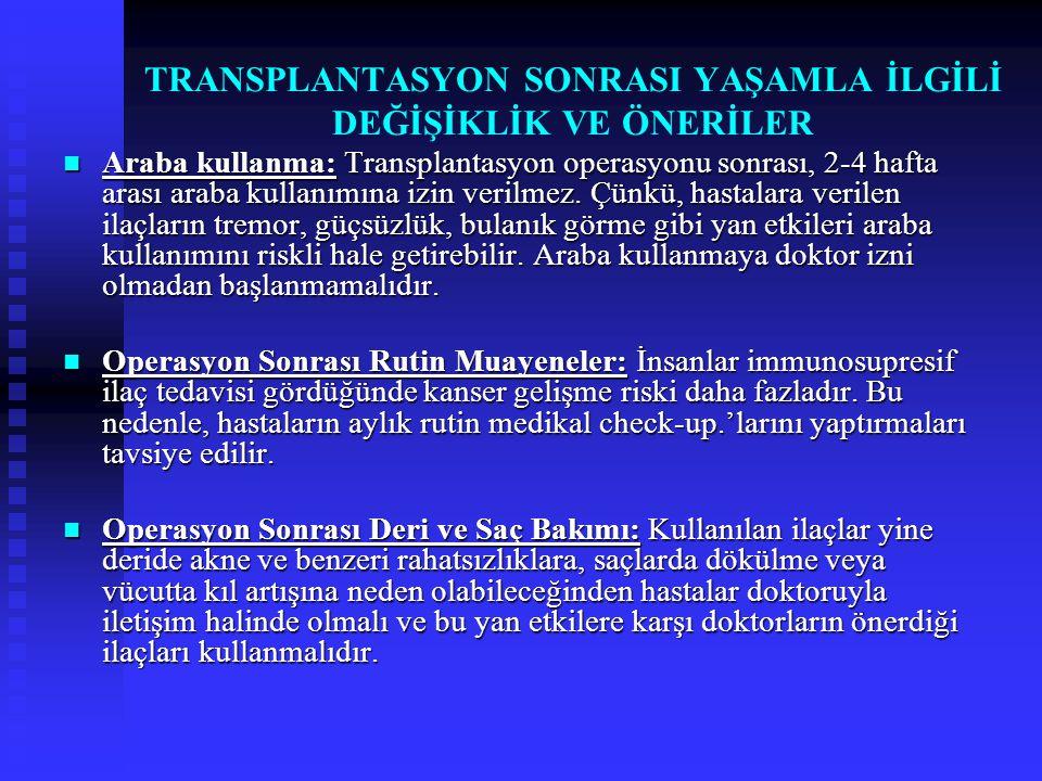 TRANSPLANTASYON SONRASI YAŞAMLA İLGİLİ DEĞİŞİKLİK VE ÖNERİLER Araba kullanma: Transplantasyon operasyonu sonrası, 2-4 hafta arası araba kullanımına iz