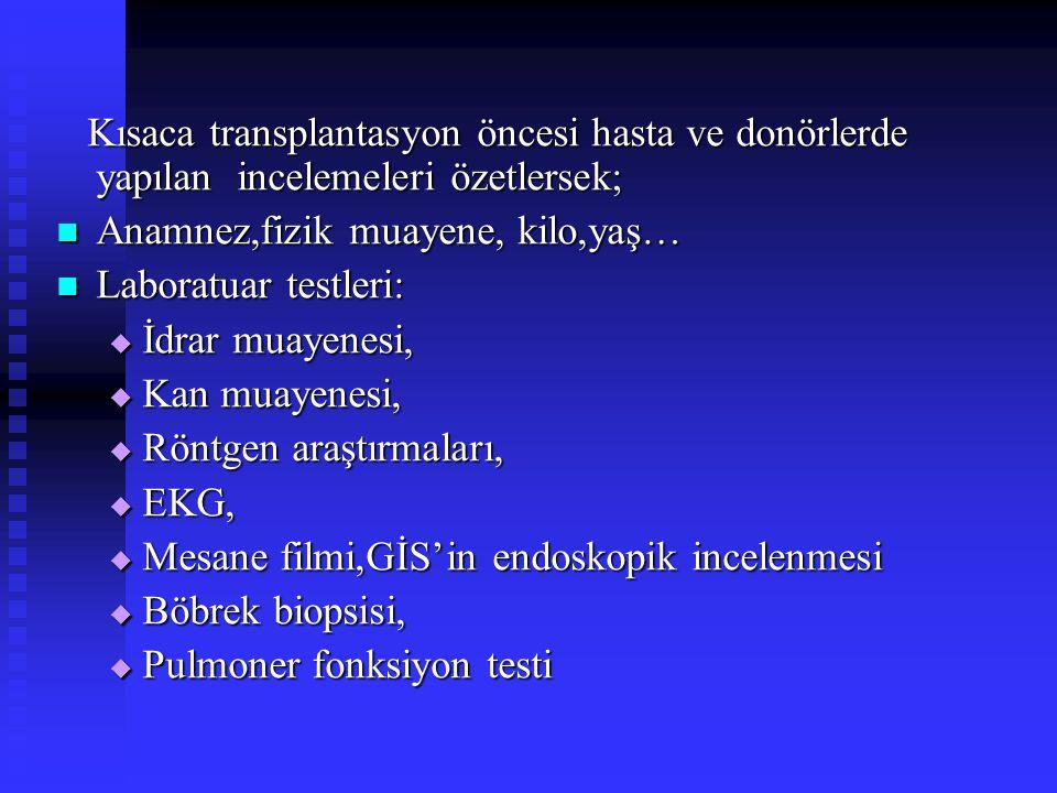 Kısaca transplantasyon öncesi hasta ve donörlerde yapılan incelemeleri özetlersek; Kısaca transplantasyon öncesi hasta ve donörlerde yapılan incelemel