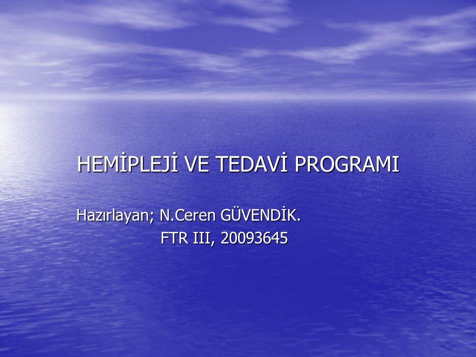 HEMİPLEJİ VE TEDAVİ PROGRAMI Hazırlayan; N.Ceren GÜVENDİK. FTR III, 20093645 FTR III, 20093645