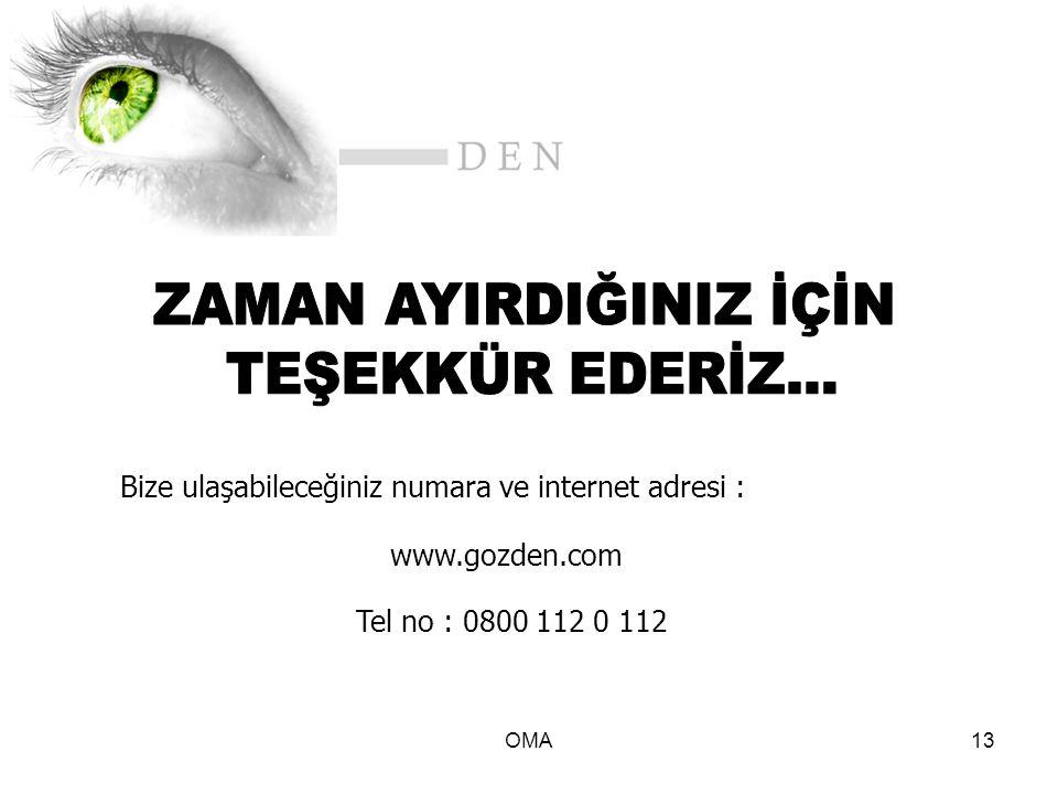 OMA13 Bize ulaşabileceğiniz numara ve internet adresi : www.gozden.com Tel no : 0800 112 0 112