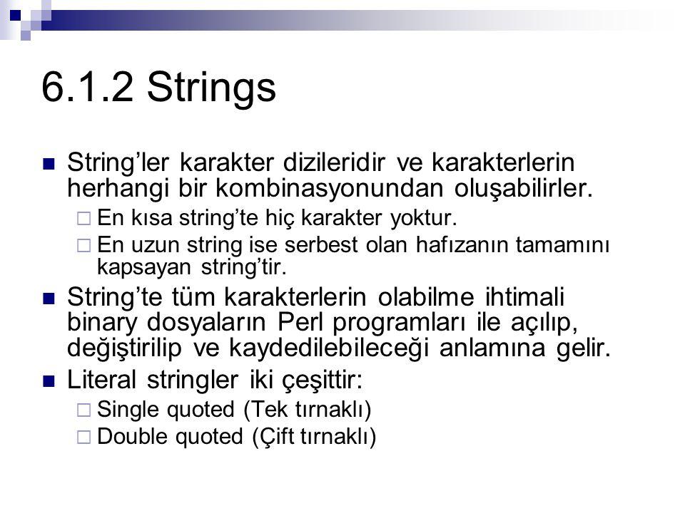 6.1.2 Strings String'ler karakter dizileridir ve karakterlerin herhangi bir kombinasyonundan oluşabilirler.  En kısa string'te hiç karakter yoktur. 