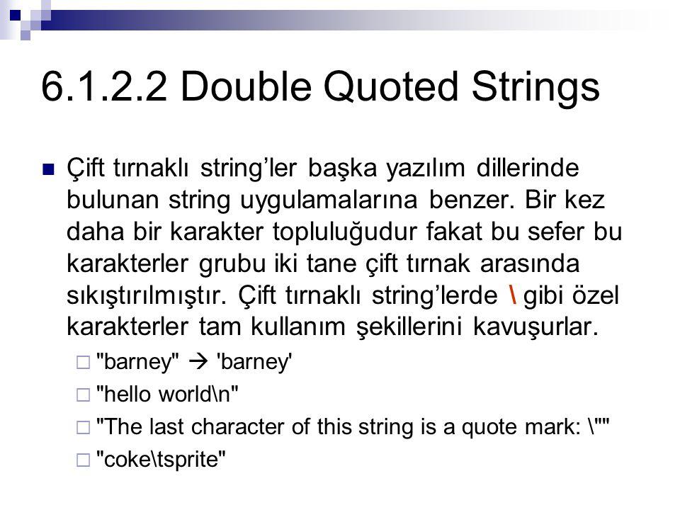 6.1.2.2 Double Quoted Strings Çift tırnaklı string'ler başka yazılım dillerinde bulunan string uygulamalarına benzer. Bir kez daha bir karakter toplul