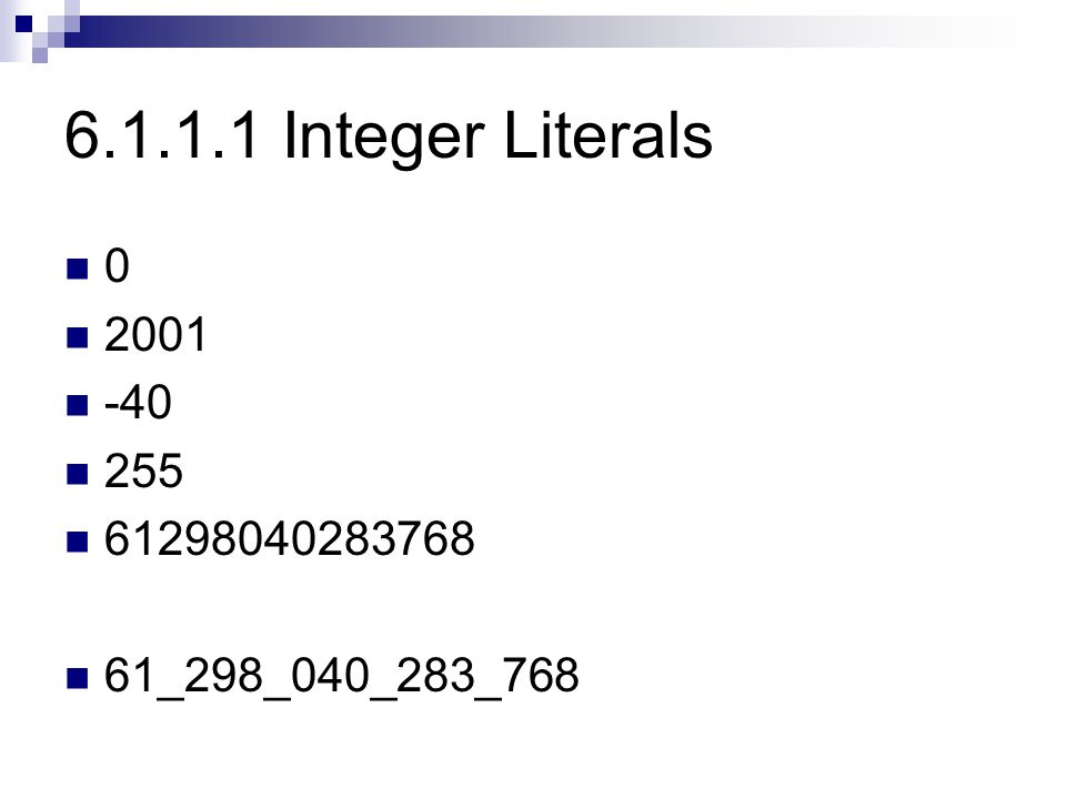 6.1.1.2 Floating-Point Literals 1.25 255.000 255.0 7.25e45 -6.5e24 -12e-24 -1.2E-23