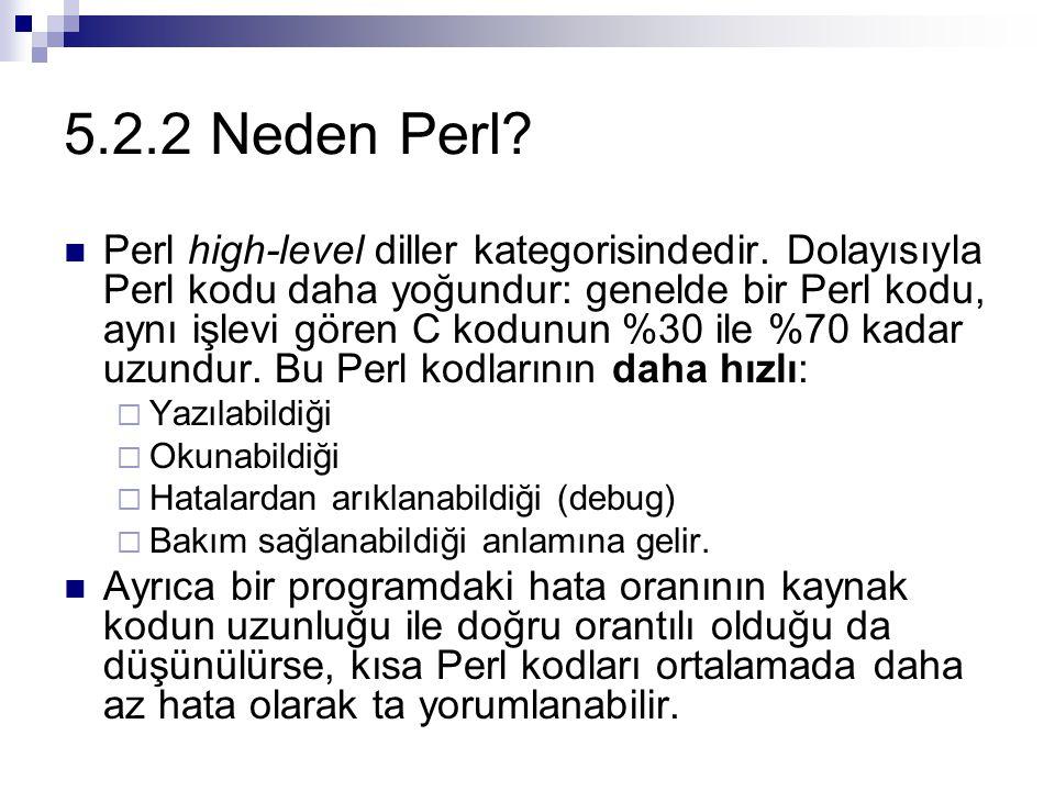 5.2.2 Neden Perl? Perl high-level diller kategorisindedir. Dolayısıyla Perl kodu daha yoğundur: genelde bir Perl kodu, aynı işlevi gören C kodunun %30