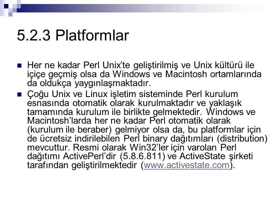 5.2.3 Platformlar Her ne kadar Perl Unix'te geliştirilmiş ve Unix kültürü ile içiçe geçmiş olsa da Windows ve Macintosh ortamlarında da oldukça yaygın