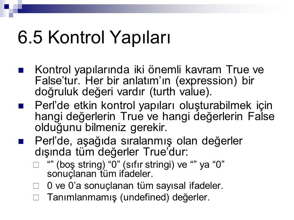 6.5 Kontrol Yapıları Kontrol yapılarında iki önemli kavram True ve False'tur.