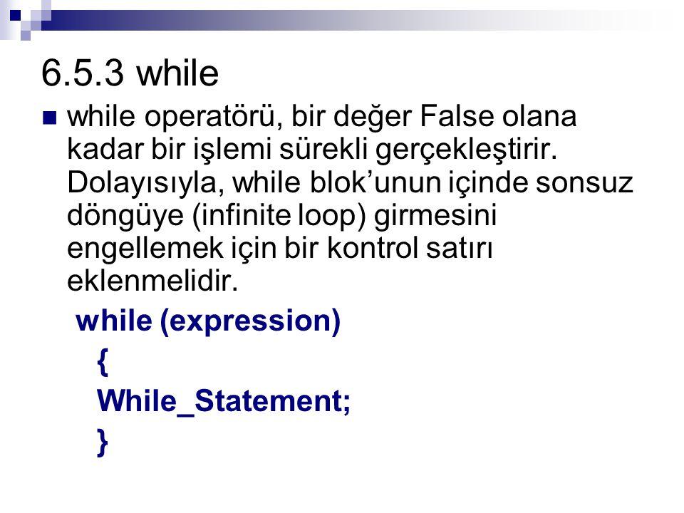 6.5.3 while while operatörü, bir değer False olana kadar bir işlemi sürekli gerçekleştirir.