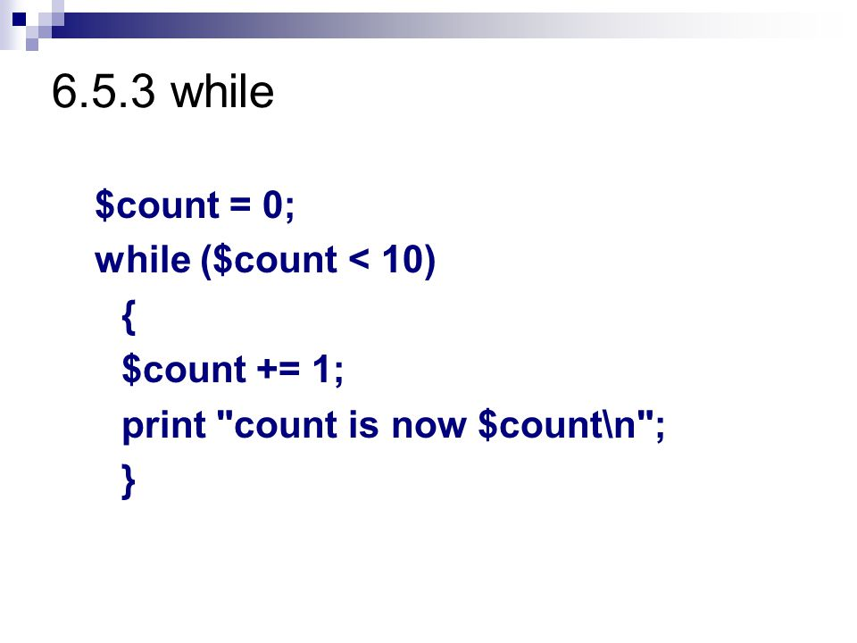 6.5.3 while $count = 0; while ($count < 10) { $count += 1; print