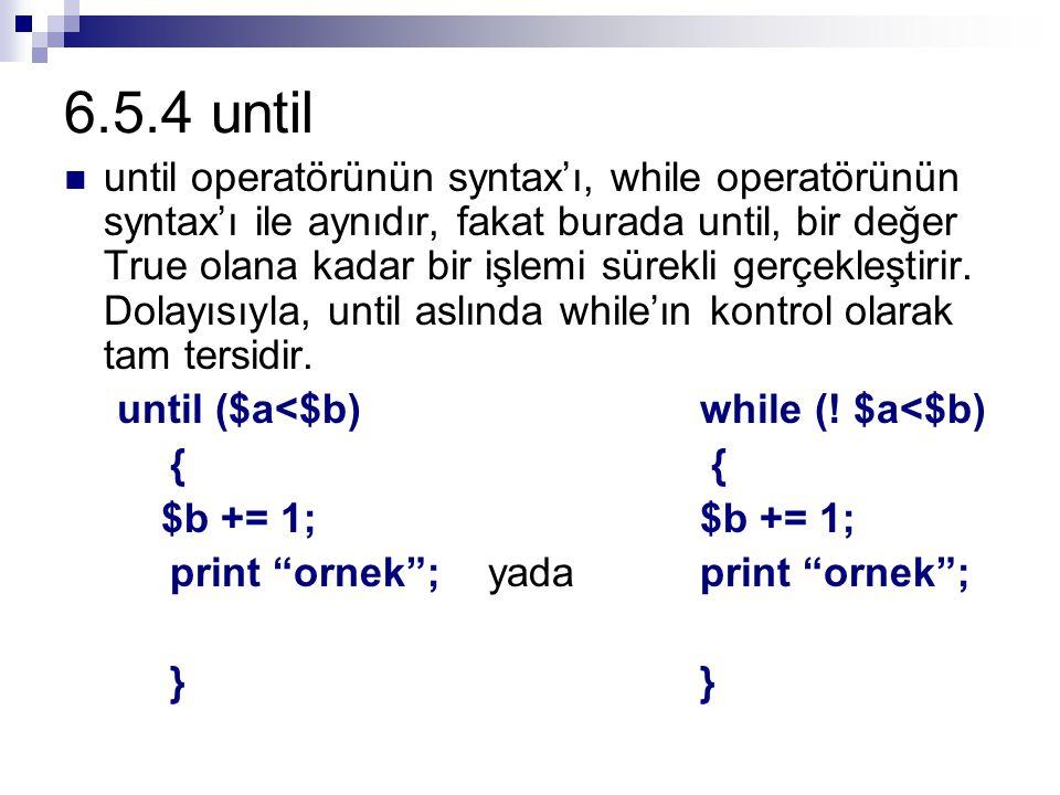 6.5.4 until until operatörünün syntax'ı, while operatörünün syntax'ı ile aynıdır, fakat burada until, bir değer True olana kadar bir işlemi sürekli gerçekleştirir.