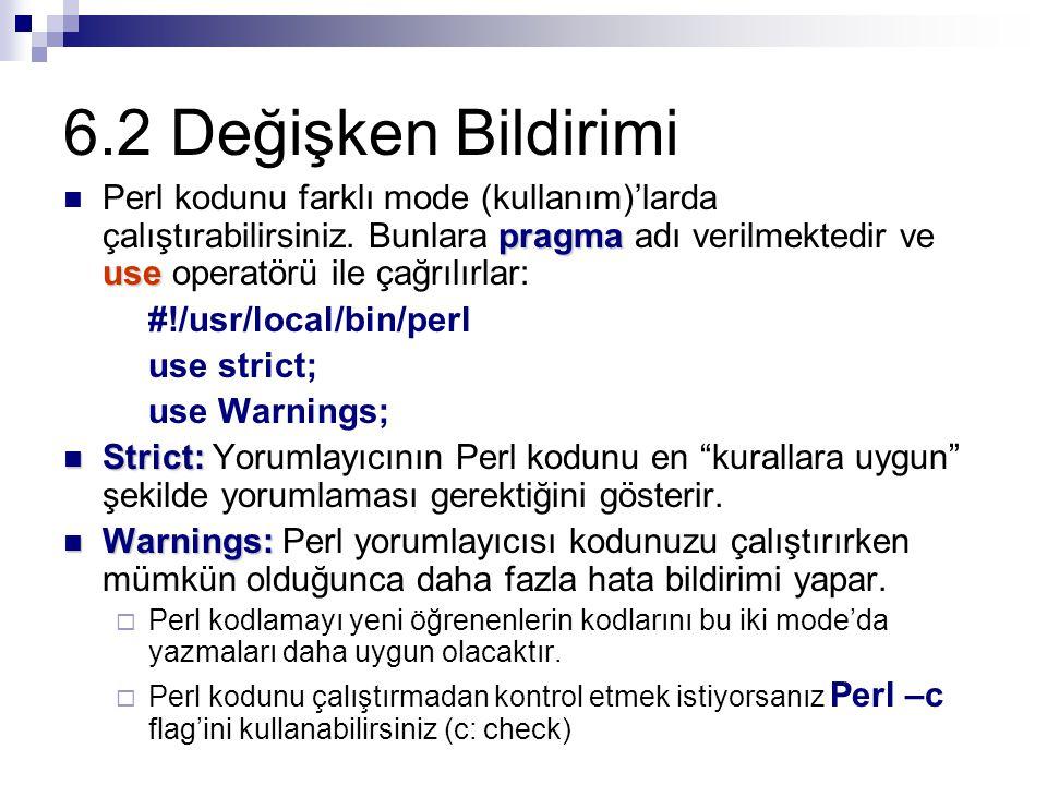 6.2 Değişken Bildirimi pragma use Perl kodunu farklı mode (kullanım)'larda çalıştırabilirsiniz.