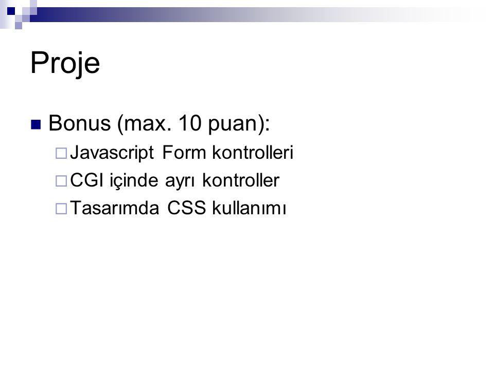 Proje Bonus (max. 10 puan):  Javascript Form kontrolleri  CGI içinde ayrı kontroller  Tasarımda CSS kullanımı