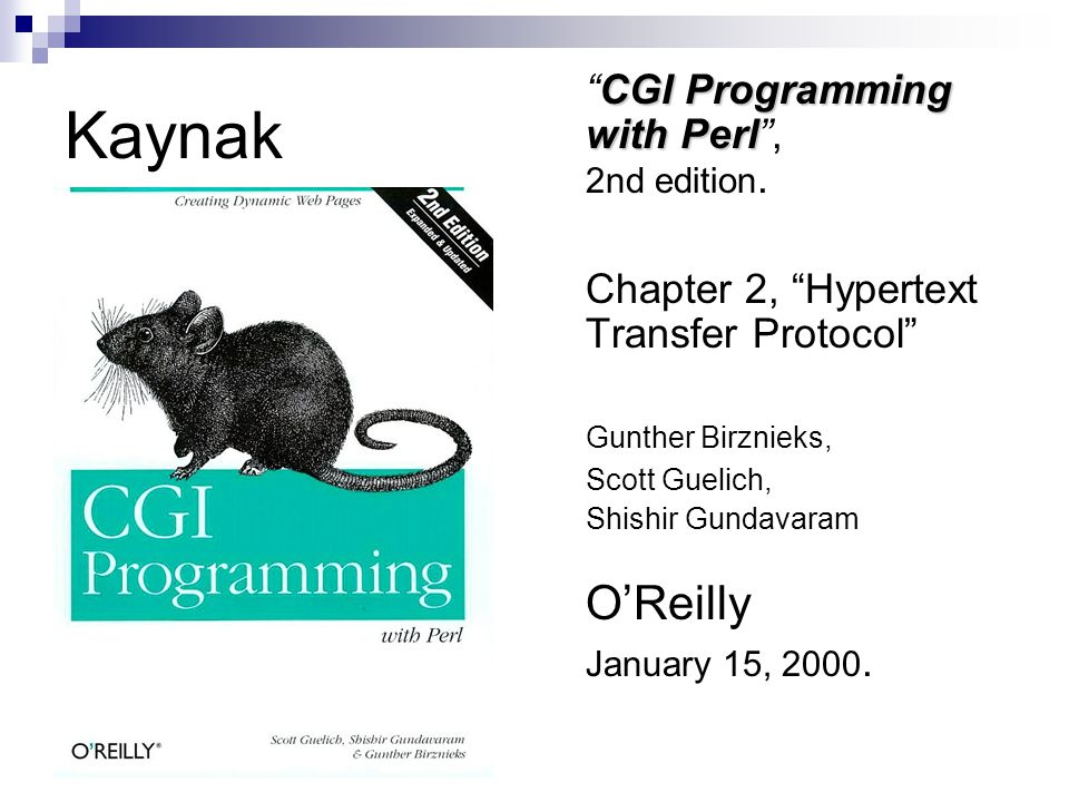"Kaynak CGI Programming with Perl ""CGI Programming with Perl"", 2nd edition. Chapter 2, ""Hypertext Transfer Protocol"" Gunther Birznieks, Scott Guelich,"