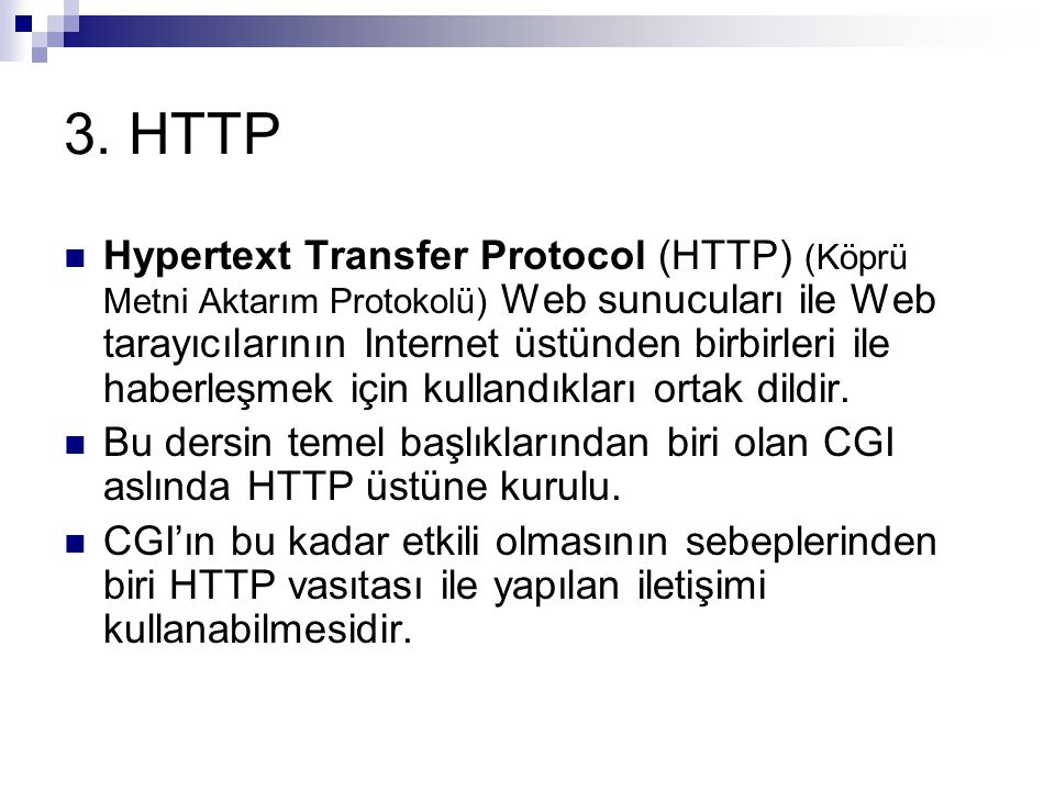 3. HTTP Hypertext Transfer Protocol (HTTP) (Köprü Metni Aktarım Protokolü) Web sunucuları ile Web tarayıcılarının Internet üstünden birbirleri ile hab