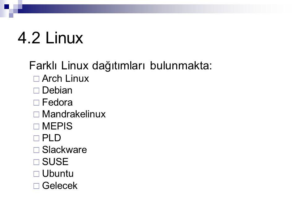 4.2 Linux Farklı Linux dağıtımları bulunmakta:  Arch Linux  Debian  Fedora  Mandrakelinux  MEPIS  PLD  Slackware  SUSE  Ubuntu  Gelecek