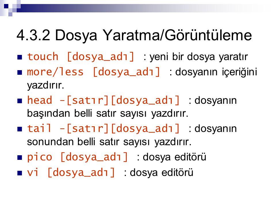 4.3.2 Dosya Yaratma/Görüntüleme touch [dosya_adı] : yeni bir dosya yaratır more/less [dosya_adı] : dosyanın içeriğini yazdırır.