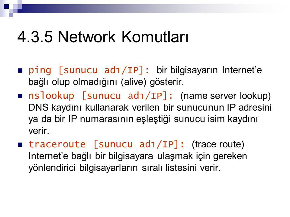 4.3.5 Network Komutları ping [sunucu adı/IP]: bir bilgisayarın Internet'e bağlı olup olmadığını (alive) gösterir.