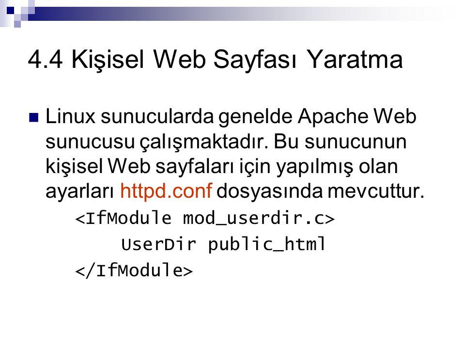 4.4 Kişisel Web Sayfası Yaratma Linux sunucularda genelde Apache Web sunucusu çalışmaktadır.