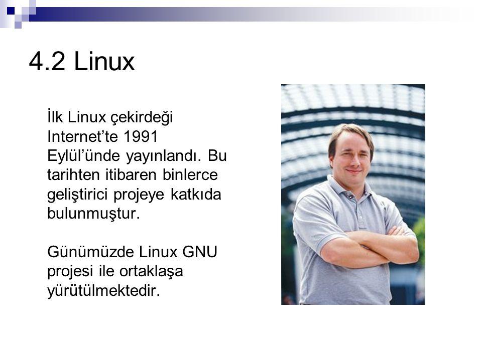 4.2 Linux İlk Linux çekirdeği Internet'te 1991 Eylül'ünde yayınlandı.