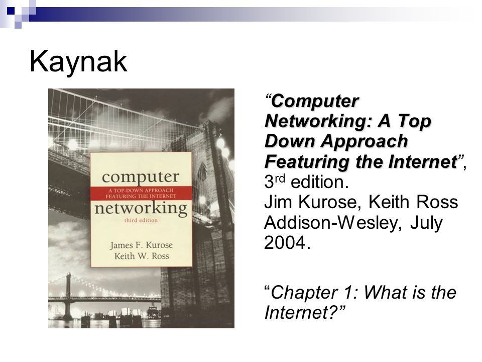 Kaynak Computer Networking: A Top Down Approach Featuring the Internet Computer Networking: A Top Down Approach Featuring the Internet , 3 rd edition.