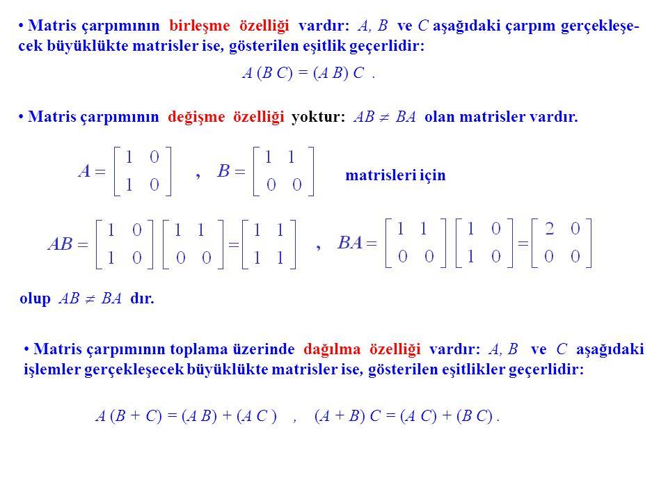 Matris çarpımının birleşme özelliği vardır: A, B ve C aşağıdaki çarpım gerçekleşe- cek büyüklükte matrisler ise, gösterilen eşitlik geçerlidir: A (B C