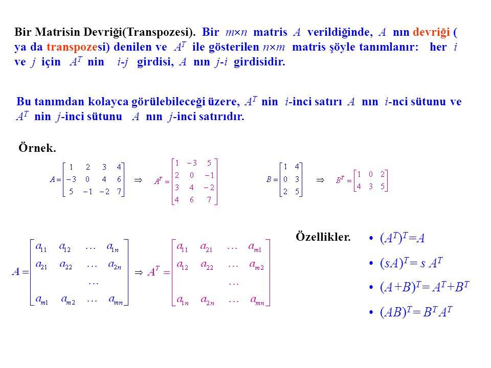 Bir Matrisin Devriği(Transpozesi). Bir m  n matris A verildiğinde, A nın devriği ( ya da transpozesi) denilen ve AT AT ile gösterilen n  m matris şö