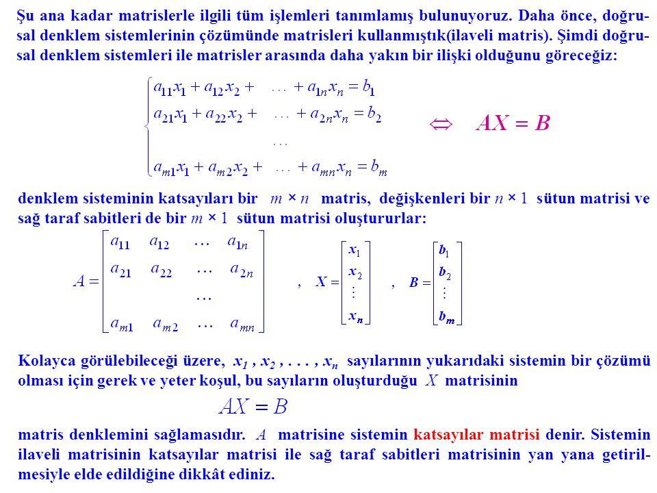 Şu ana kadar matrislerle ilgili tüm işlemleri tanımlamış bulunuyoruz. Daha önce, doğru- sal denklem sistemlerinin çözümünde matrisleri kullanmıştık(il