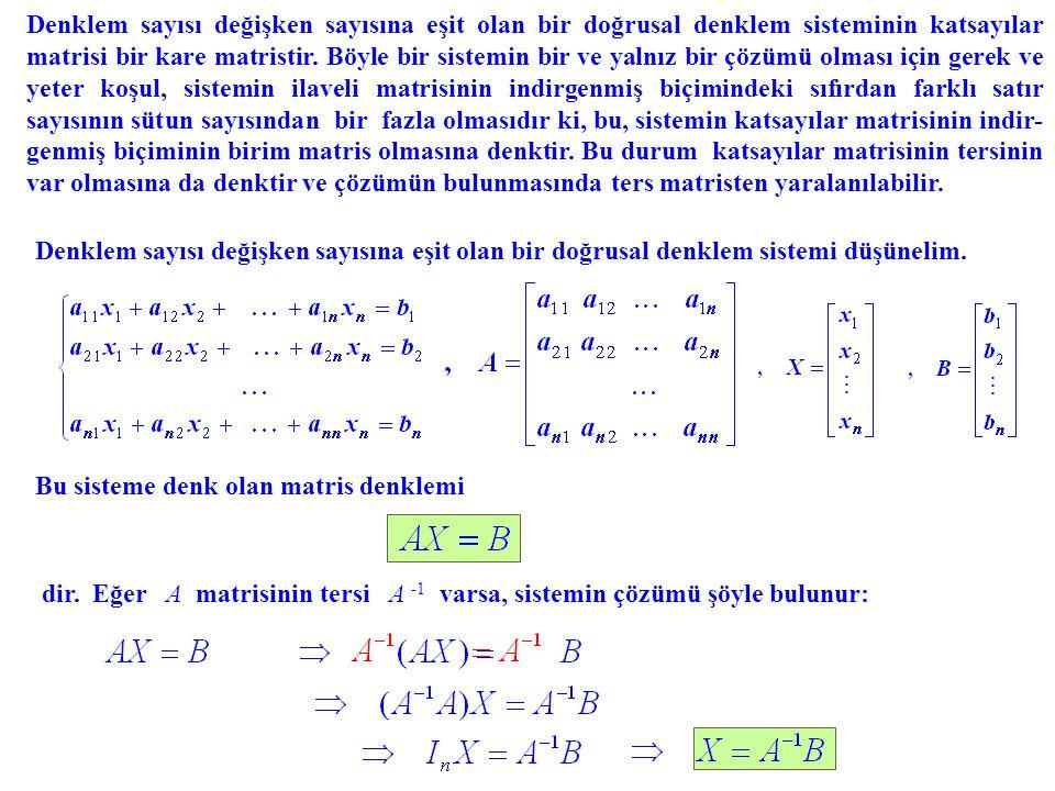 Denklem sayısı değişken sayısına eşit olan bir doğrusal denklem sisteminin katsayılar matrisi bir kare matristir. Böyle bir sistemin bir ve yalnız bir