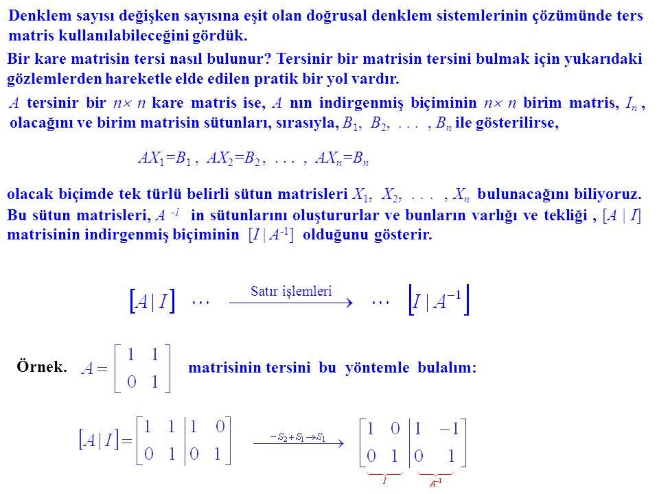 Denklem sayısı değişken sayısına eşit olan doğrusal denklem sistemlerinin çözümünde ters matris kullanılabileceğini gördük. Örnek. matrisinin tersini