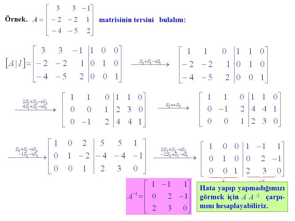 Örnek. matrisinin tersini bulalım: Hata yapıp yapmadığımızı görmek için A A çarpı- mını hesaplayabiliriz.