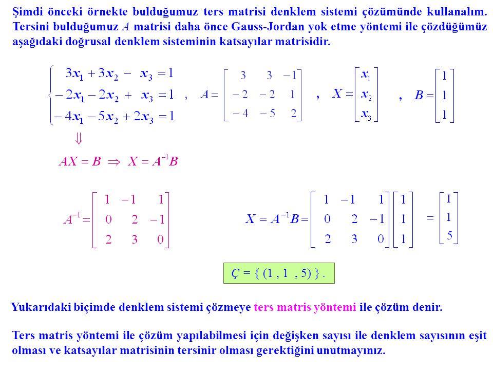 Şimdi önceki örnekte bulduğumuz ters matrisi denklem sistemi çözümünde kullanalım. Tersini bulduğumuz A matrisi daha önce Gauss-Jordan yok etme yöntem
