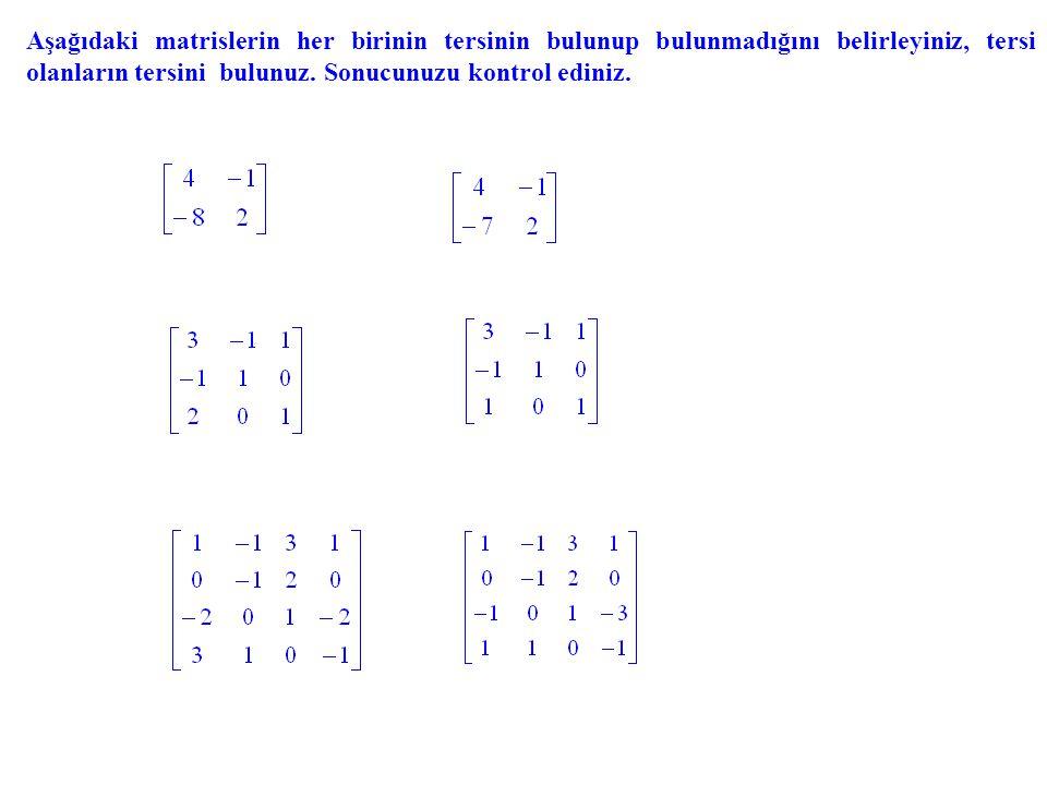 Aşağıdaki matrislerin her birinin tersinin bulunup bulunmadığını belirleyiniz, tersi olanların tersini bulunuz. Sonucunuzu kontrol ediniz.