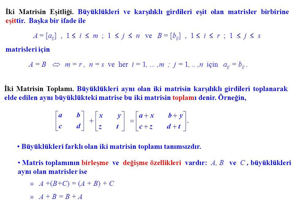 İki Matrisin Eşitliği. Büyüklükleri ve karşılıklı girdileri eşit olan matrisler birbirine eşittir. Başka bir ifade ile A = [a ij ], 1  i  m ; 1  j