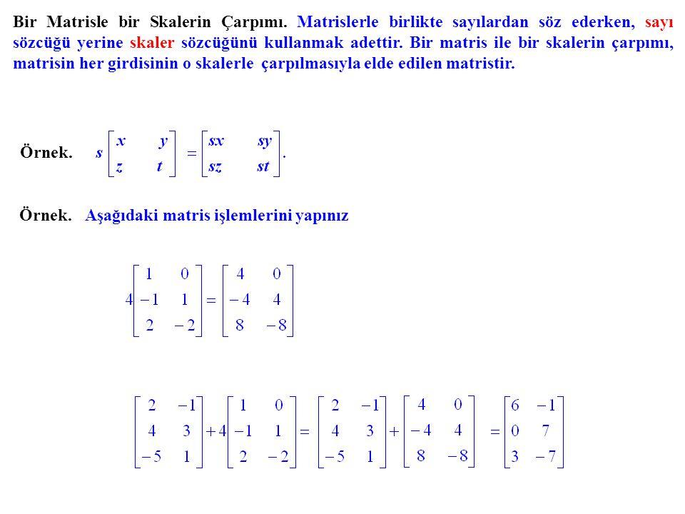 Bir Matrisle bir Skalerin Çarpımı. Matrislerle birlikte sayılardan söz ederken, sayı sözcüğü yerine skaler sözcüğünü kullanmak adettir. Bir matris ile