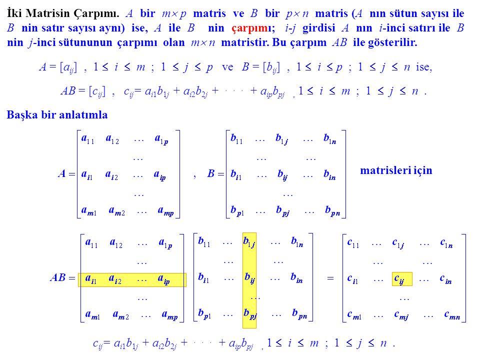 İki Matrisin Çarpımı. A bir m m p matris ve B bir p p n matris (A nın sütun sayısı ile B nin satır sayısı aynı) ise, A ile B nin çarpımı; i-j gird