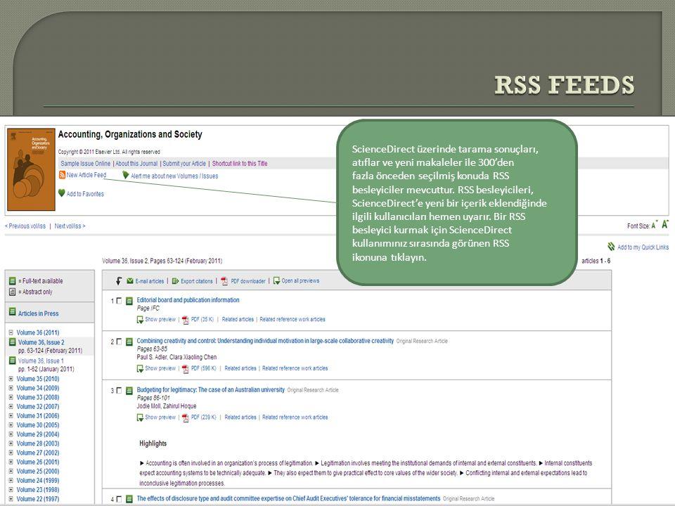 ScienceDirect üzerinde tarama sonuçları, atıflar ve yeni makaleler ile 300'den fazla önceden seçilmiş konuda RSS besleyiciler mevcuttur. RSS besleyici
