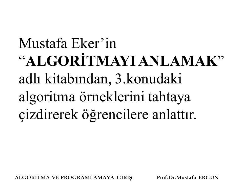 """Mustafa Eker'in """"ALGORİTMAYI ANLAMAK"""" adlı kitabından, 3.konudaki algoritma örneklerini tahtaya çizdirerek öğrencilere anlattır."""