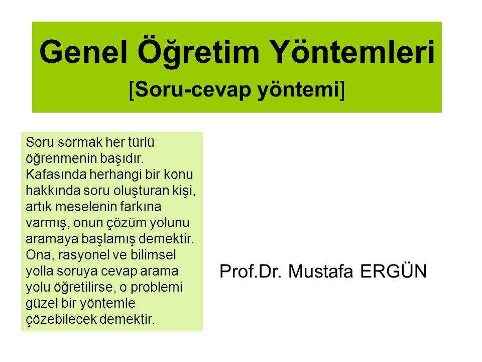 Genel Öğretim Yöntemleri [Soru-cevap yöntemi] Prof.Dr.