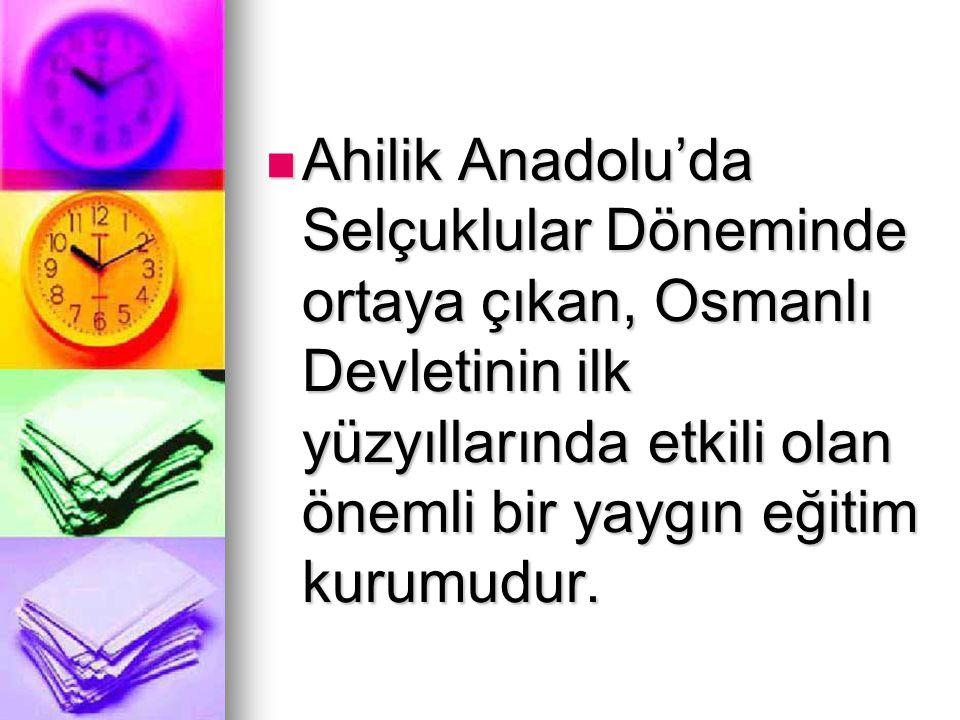 Ahilik Anadolu'da Selçuklular Döneminde ortaya çıkan, Osmanlı Devletinin ilk yüzyıllarında etkili olan önemli bir yaygın eğitim kurumudur. Ahilik Anad