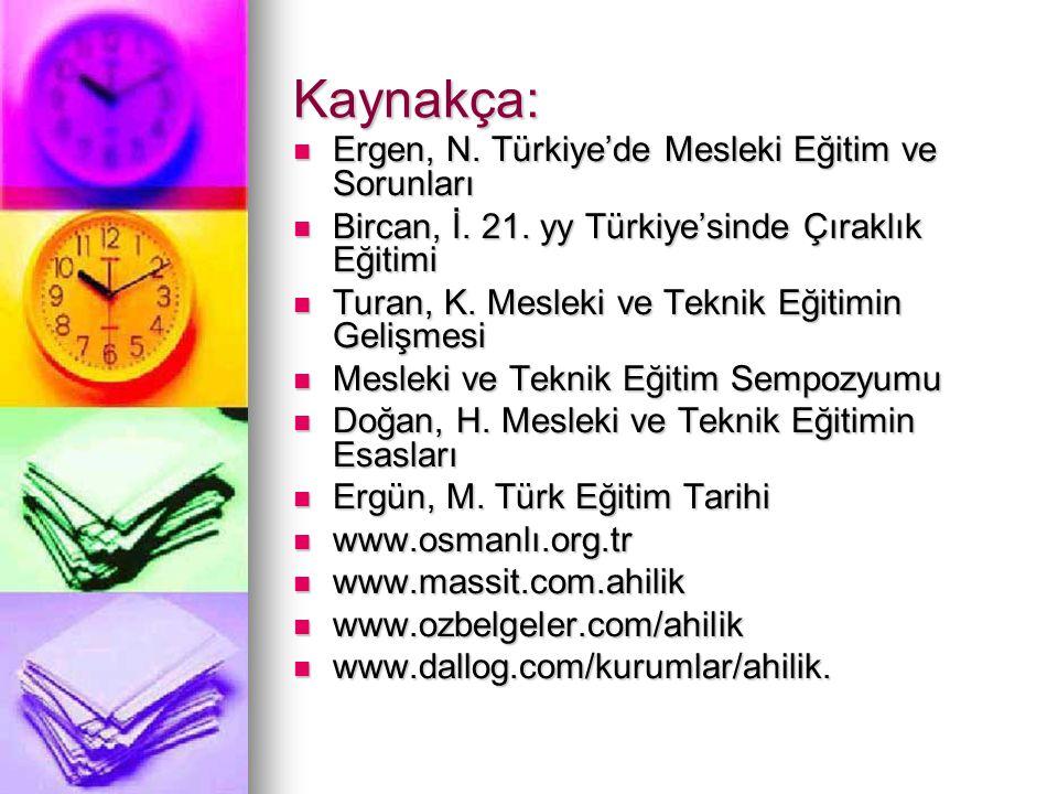 Kaynakça: Ergen, N. Türkiye'de Mesleki Eğitim ve Sorunları Ergen, N. Türkiye'de Mesleki Eğitim ve Sorunları Bircan, İ. 21. yy Türkiye'sinde Çıraklık E