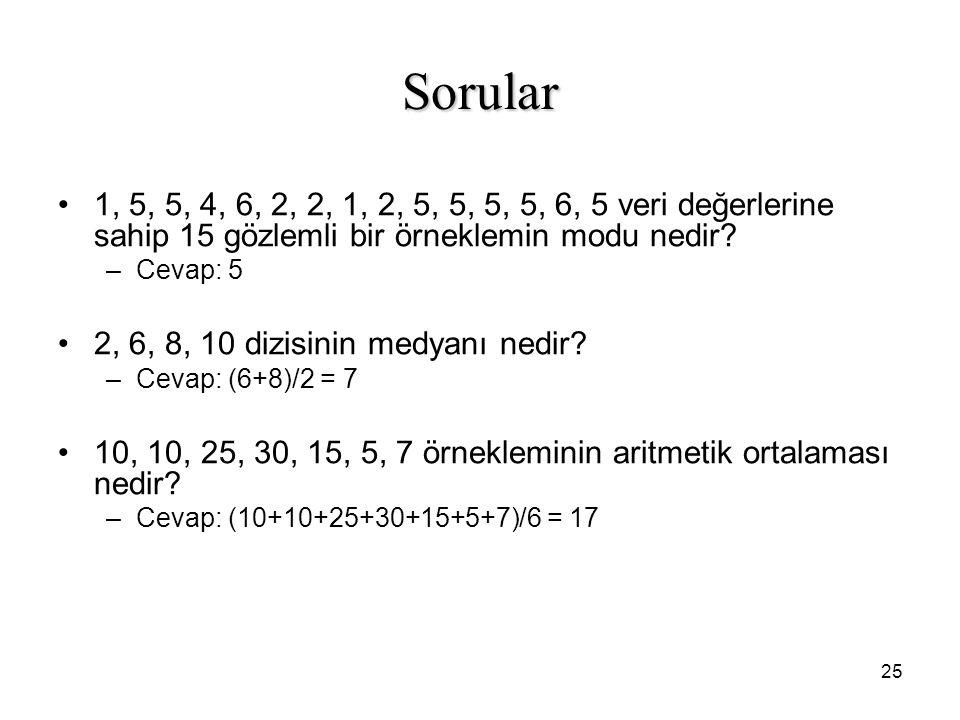 25 Sorular 1, 5, 5, 4, 6, 2, 2, 1, 2, 5, 5, 5, 5, 6, 5 veri değerlerine sahip 15 gözlemli bir örneklemin modu nedir? –Cevap: 5 2, 6, 8, 10 dizisinin m