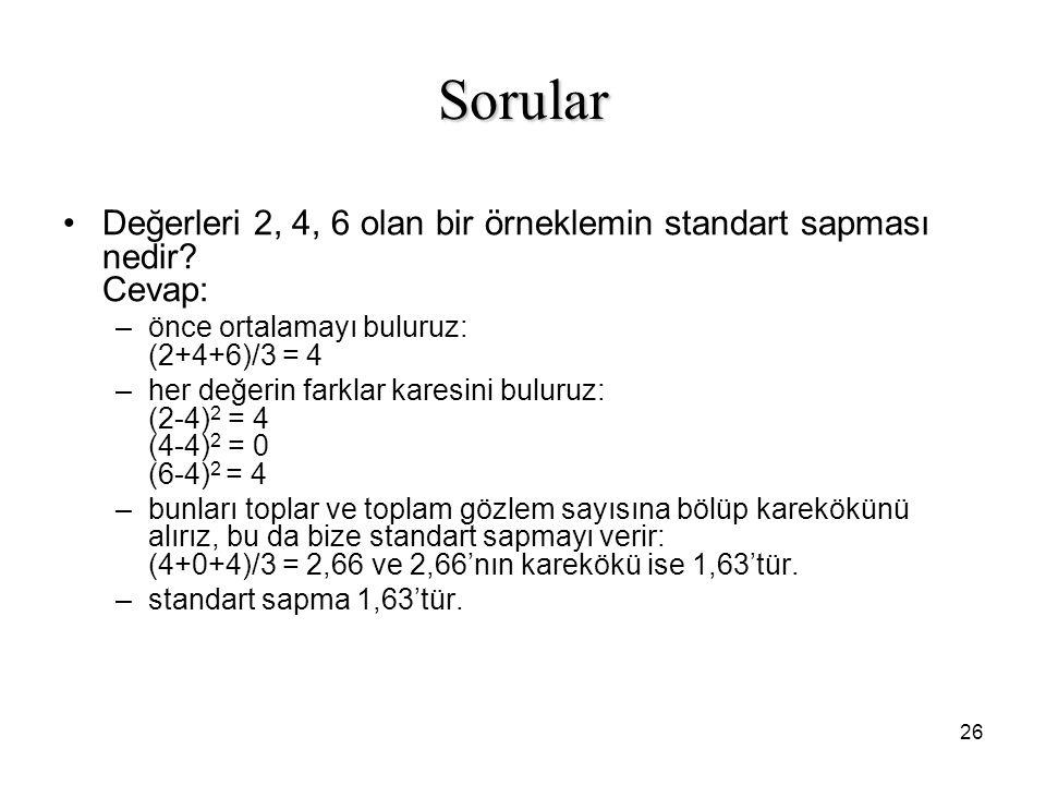 26 Sorular Değerleri 2, 4, 6 olan bir örneklemin standart sapması nedir? Cevap: –önce ortalamayı buluruz: (2+4+6)/3 = 4 –her değerin farklar karesini